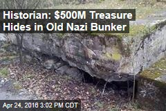 Historian: I've Found $500M Treasure in Old Nazi Bunker
