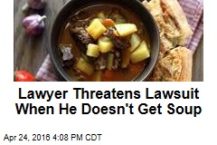 Lawyer Threatens Lawsuit When He Doesn't Get Soup