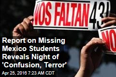 Report on Missing Mexico Students Reveals Night of 'Confusion, Terror'