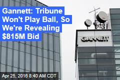 Gannett: Tribune Won't Play Ball, So We're Revealing $815M Bid