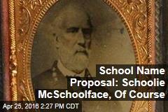 School Name Proposal: Schoolie McSchoolface, Of Course