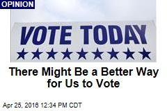 There Might Be a Better Way for Us to Vote