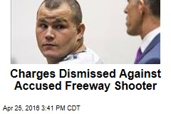 Charges Dismissed Against Accused Freeway Shooter