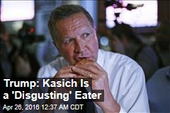 Trump: Kasich Is a 'Disgusting' Eater