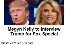 Megyn Kelly to Interview Trump for Fox Special