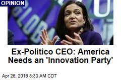 Ex-Politico CEO: America Needs an 'Innovation Party'