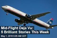 Mid-Flight Deja Vu: 5 Brilliant Stories This Week