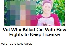 Vet Who Killed Cat With Bow Fights to Keep License
