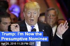Trump: I'm Now the Presumptive Nominee