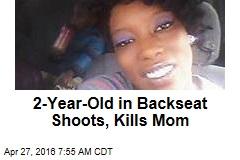 2-Year-Old in Backseat Shoots, Kills Mom
