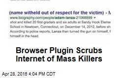 Browser Plugin Scrubs Internet of Mass Killers