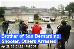 Brother of San Bernardino Shooter, Others Arrested