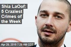 Shia LaOof: 5 Craziest Crimes of the Week