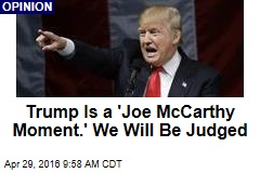 Trump Is a 'Joe McCarthy Moment.' We Will Be Judged