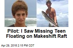 Pilot: I Saw Missing Teen Floating on Makeshift Raft