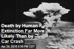 Death by Human Extinction Far More Likely Than by Car Crash