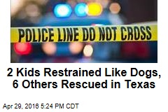 2 Kids Restrained Like Dogs, 6 Others Rescued in Texas