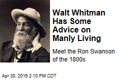 Walt Whitman Has Some Advice on Manly Living