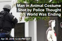 Man in Animal Costume Shot by Police Thought World Was Ending