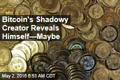 Bitcoin's Shadowy Creator Reveals Himself—Maybe