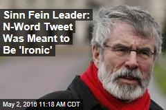 Sinn Fein Leader: N-Word Tweet Was Meant to Be 'Ironic'