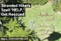 Stranded Hikers Spell 'HELP,' Get Rescued