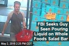 FBI Seeks Guy Seen Pouring Liquid on Whole Foods Salad Bar