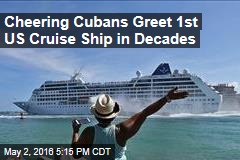 Cheering Cubans Greet 1st US Cruise Ship in Decades