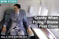 Cranky When Flying? Blame First Class
