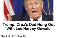 Trump: Cruz's Dad Hung Out With Lee Harvey Oswald