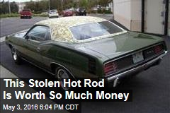 This Stolen Hot Rod Is Worth So Much Money