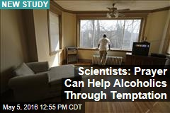 Scientists: Prayer Can Help Alcoholics Through Temptation
