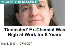 'Dedicated' Ex-Chemist Was High at Work for 8 Years
