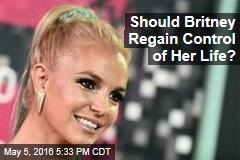 Should Britney Regain Control of Her Life?