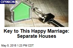Key to This Happy Marriage: Separate Houses