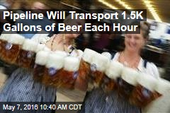 Pipeline Will Transport 1.5K Gallons of Beer Each Hour
