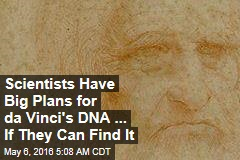 Scientists Have Big Plans for da Vinci's DNA