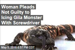 Woman Pleads Not Guilty to Icing Gila Monster With Screwdriver