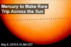 Mercury to Make Rare Trip Across the Sun