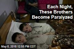 Each Night, These Brothers Become Paralyzed