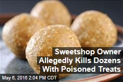 Sweetshop Owner Allegedly Kills Dozens With Poisoned Treats