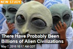 There Have Probably Been Billions of Alien Civilizations