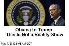 Obama to Trump: This Is Not a Reality Show