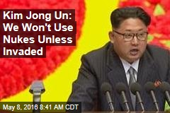Kim Jong Un: We Won't Use Nukes Unless Invaded