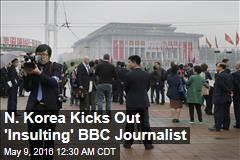 N. Korea Kicks Out 'Insulting' BBC Journalist