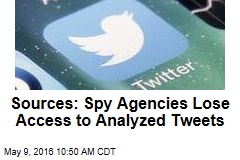 Sources: Spy Agencies Lose Access to Analyzed Tweets