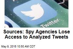 Sources: Spy Agencies Lose Access to Analyzed Tweets
