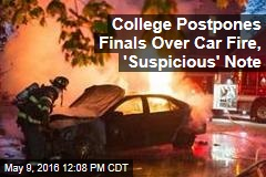College Postpones Finals Over Car Fire, 'Suspicious' Note