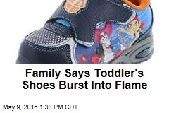 Family Says Toddler's Shoes Burst Into Flame