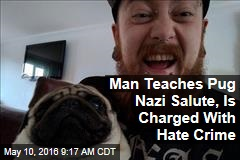 Man Teaches Pug Nazi Salute, Is Charged With Hate Crime
